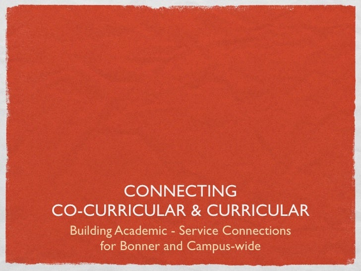 CONNECTING CO-CURRICULAR & CURRICULAR  Building Academic - Service Connections        for Bonner and Campus-wide