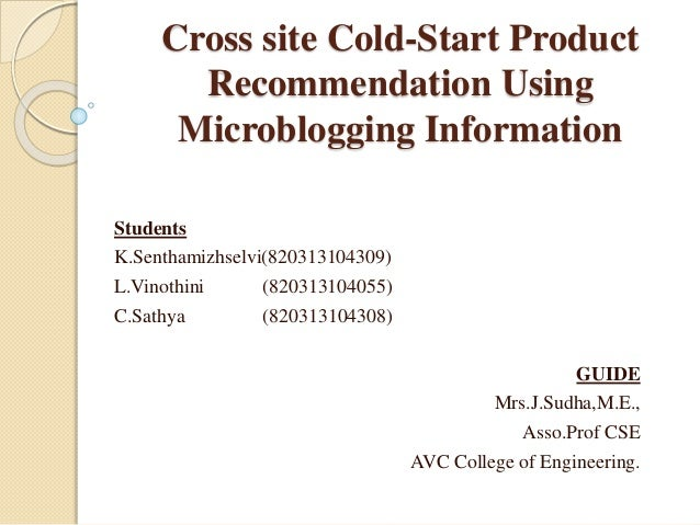 Cross site Cold-Start Product Recommendation Using Microblogging Information Students K.Senthamizhselvi(820313104309) L.Vi...
