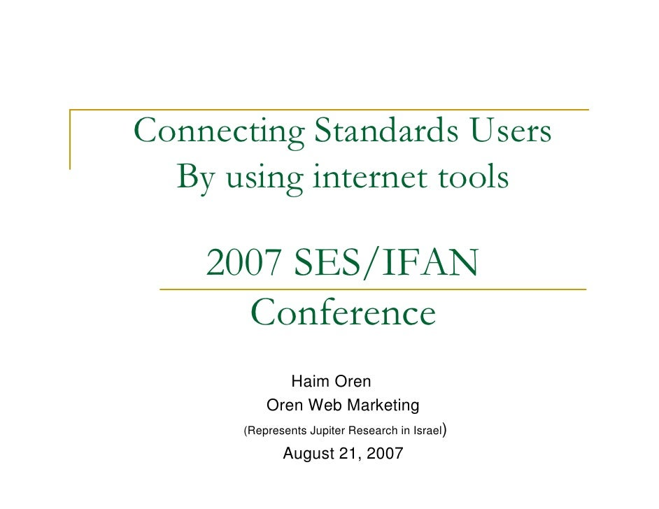 Connecting Standards Users   By using internet tools      2007 SES/IFAN       Conference              Haim Oren           ...