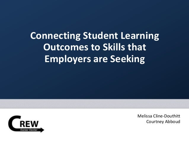 Connecting Student Learning Outcomes to Skills that Employers are Seeking Melissa Cline-Douthitt Courtney Abboud