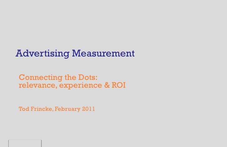 Advertising MeasurementConnecting the Dots:relevance, experience & ROITod Frincke, February 2011
