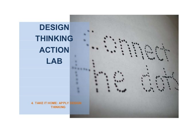 DESIGN THINKING ACTION LAB 4. TAKE IT HOME: APPLY DESIGN THINKING