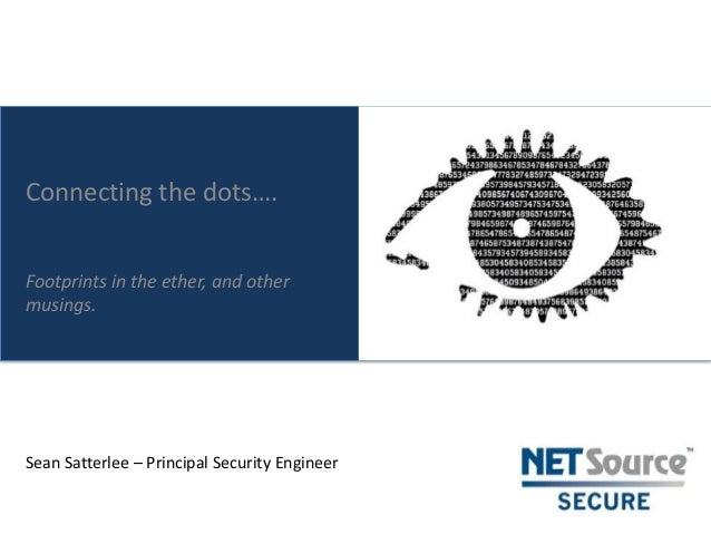 Connecting the dots…. Footprints in the ether, and other musings.  Sean Satterlee – Principal Security Engineer