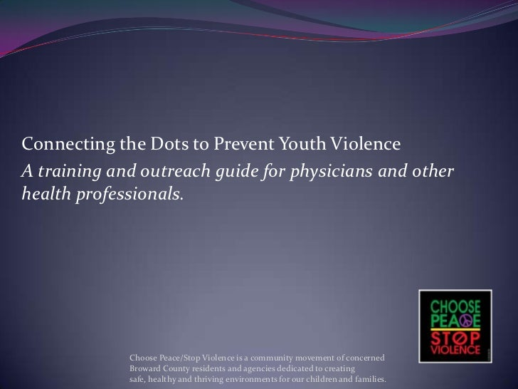 Connecting the Dots to Prevent Youth ViolenceA training and outreach guide for physicians and otherhealth professionals.  ...