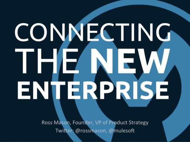 CONNECTINGTHENEWENTERPRISERoss Mason, Founder, VP of Product StrategyTwitter: @rossmason, @mulesoft
