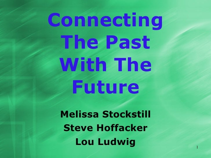 Connecting  The Past  With The   Future  Melissa Stockstill  Steve Hoffacker    Lou Ludwig         1