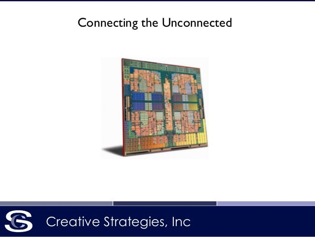 Connecting the Unconnected  Creative Strategies, Inc