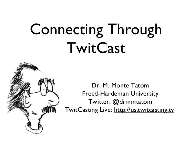 Connecting Through TwitCast Dr. M. Monte Tatom Freed-Hardeman University Twitter: @drmmtatom TwitCasting Live: http://us.t...