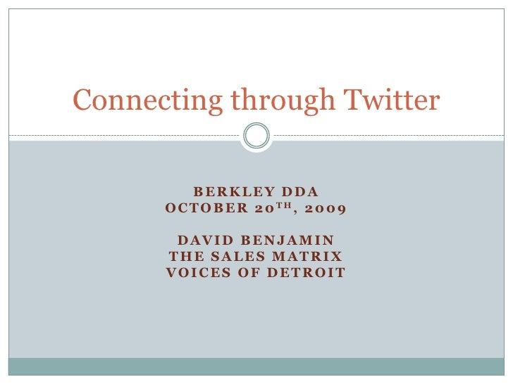 Berkley DDA<br />October 20th, 2009<br />David Benjamin<br />The Sales Matrix<br />Voices of Detroit<br />Connecting throu...