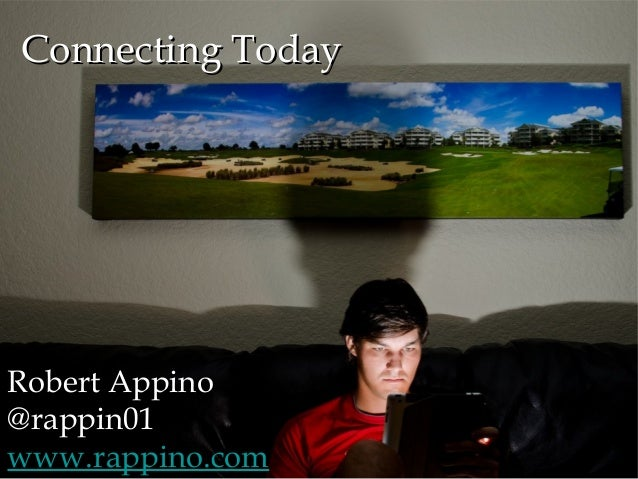 Connecting Today  Robert Appino @rappin01 www.rappino.com