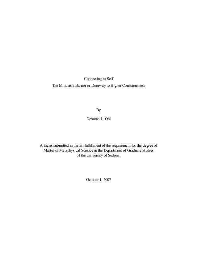Connecting to Self The Mind as a Barrier or Doorway to Higher Consciousness  By Deborah L. Ohl  A thesis submitted in part...