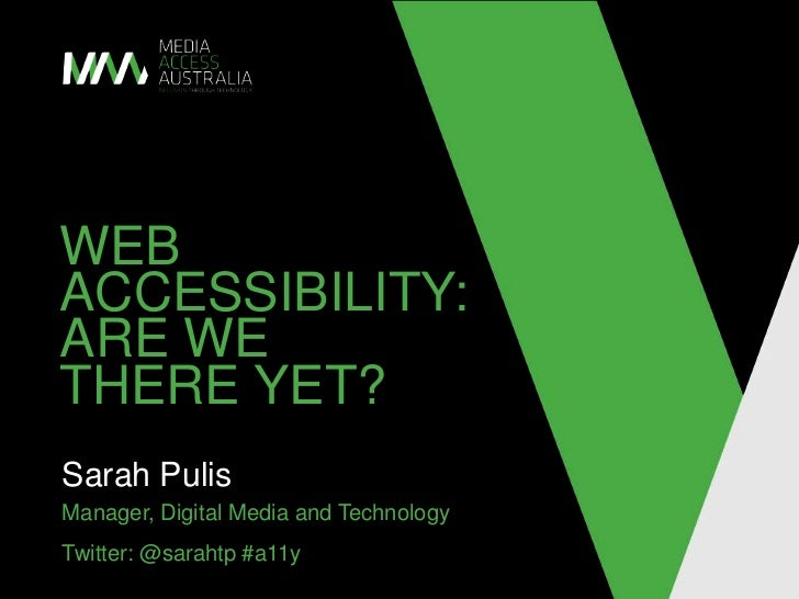 Web accessibility: are we there yet?<br />Sarah Pulis <br />Manager, Digital Media and Technology<br />Twitter: @sarahtp #...