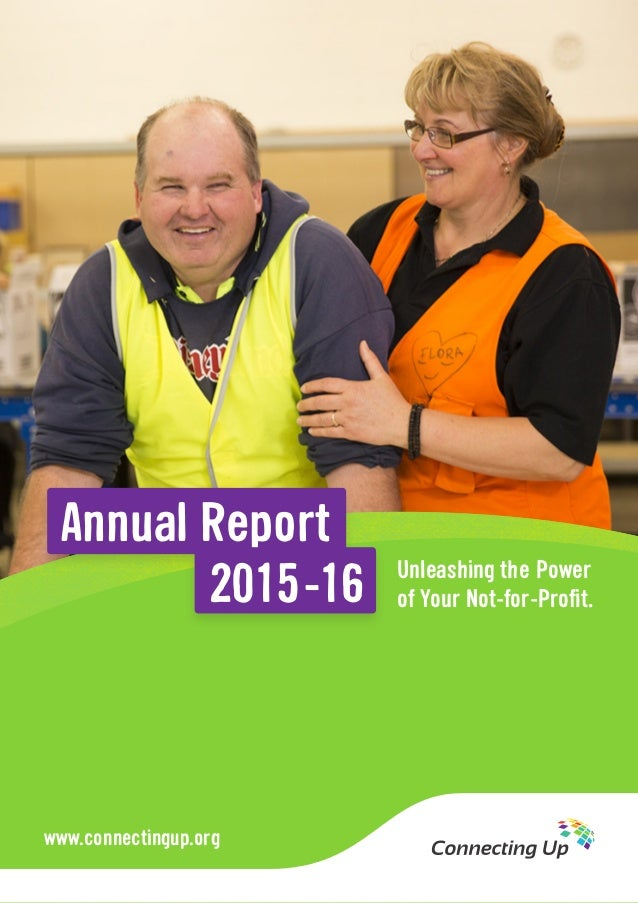 Annual Report 2015-16 www.connectingup.org Unleashing the Power of Your Not-for-Profit.