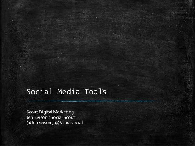 Social Media Tools Scout Digital Marketing Jen Evison / Social Scout @JenEvison / @Scoutsocial