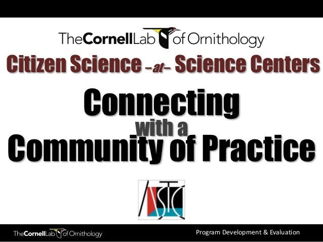 Citizen Science –at – Science Centers    Connecting       with aCommunity of Practice                      Program Develop...
