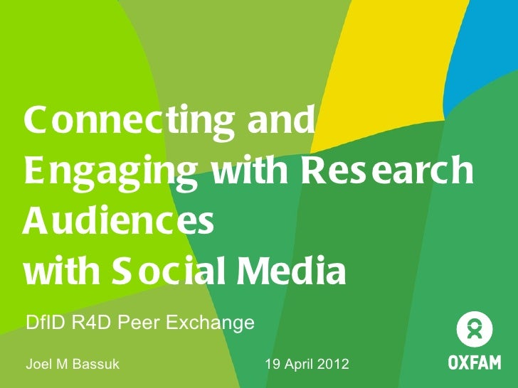 C onnecting andE ngaging with Res earchA udienceswith S ocial MediaDfID R4D Peer ExchangeJoel M Bassuk            19 April...