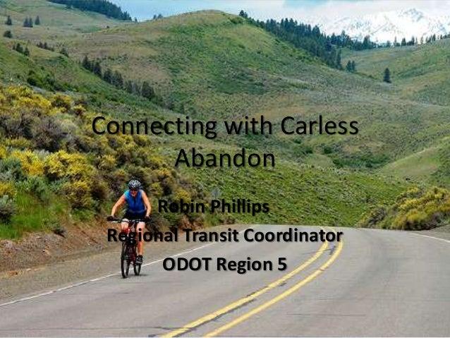 Connecting with CarlessAbandonRobin PhillipsRegional Transit CoordinatorODOT Region 5