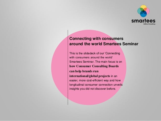 Connecting with consumers around the world Smartees Seminar This is the slidedeck of our 'Connecting with consumers around...