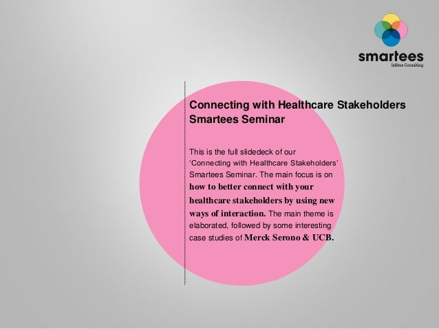 """Connecting with Healthcare StakeholdersSmartees SeminarThis is the full slidedeck of our""""Connecting with Healthcare Stakeh..."""