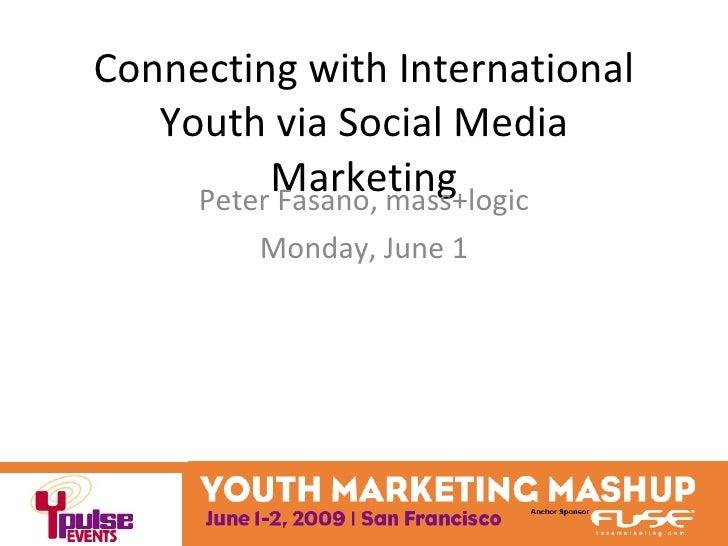 Connecting with International Youth via Social Media Marketing Peter Fasano, mass+logic Monday, June 1
