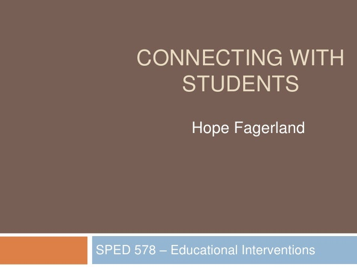 CONNECTING WITH          STUDENTS                Hope Fagerland     SPED 578 – Educational Interventions