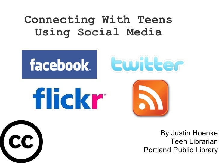 Connecting With Teens Using Social Media By Justin Hoenke Teen Librarian Portland Public Library