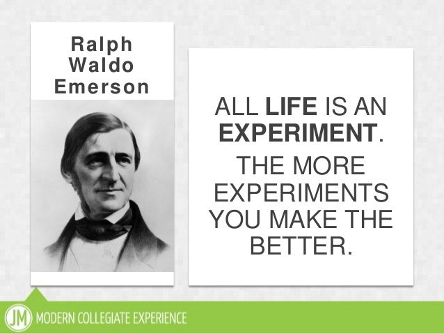 RalphWaldoEmersonALL LIFE IS ANEXPERIMENT.THE MOREEXPERIMENTSYOU MAKE THEBETTER.