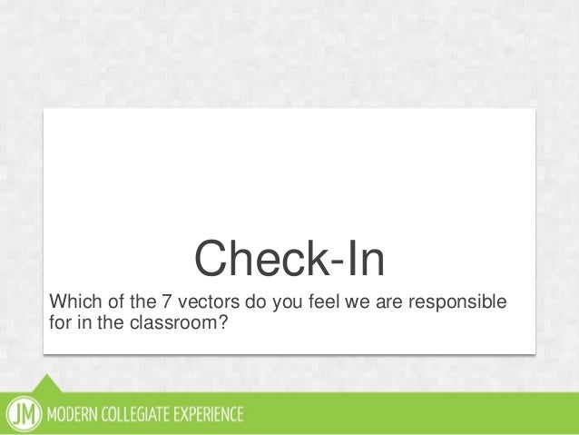 Check-InWhich of the 7 vectors do you feel we are responsiblefor in the classroom?