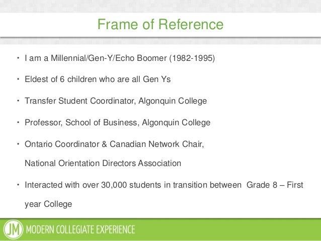 Frame of Reference I am a Millennial/Gen-Y/Echo Boomer (1982-1995) Eldest of 6 children who are all Gen Ys Transfer Stu...