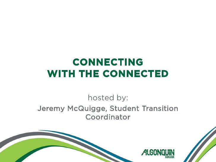CONNECTING  WITH THE CONNECTED            hosted by:Jeremy McQuigge, Student Transition          Coordinator