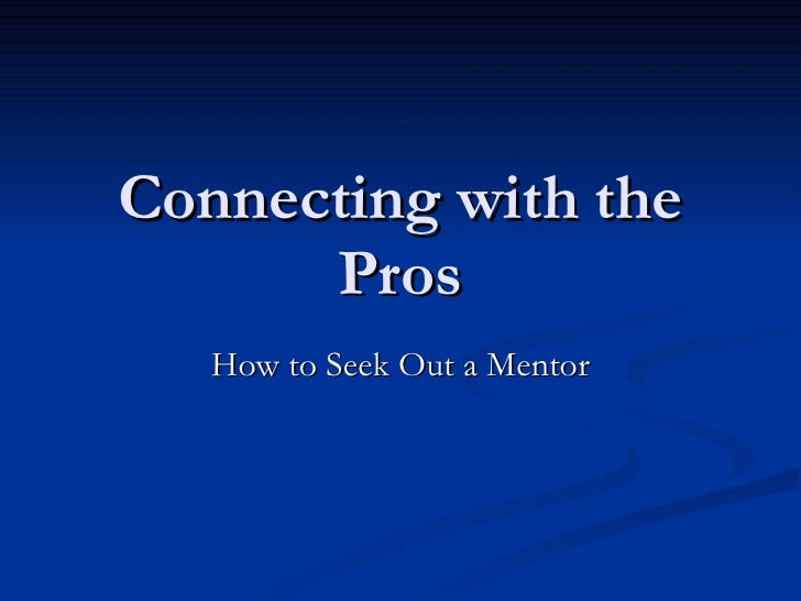 Connecting with the Pros How to Seek Out a Mentor