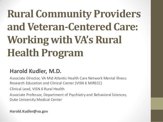 Rural Community Providers and Veteran-Centered Care: Working with VA's Rural Health Program Harold Kudler, M.D. Associate ...