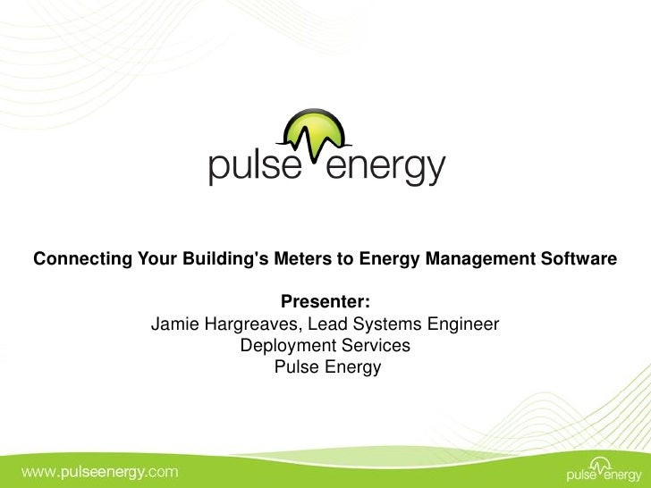 Connecting Your Building's Meters to Energy Management Software                            Presenter:             Jamie Ha...