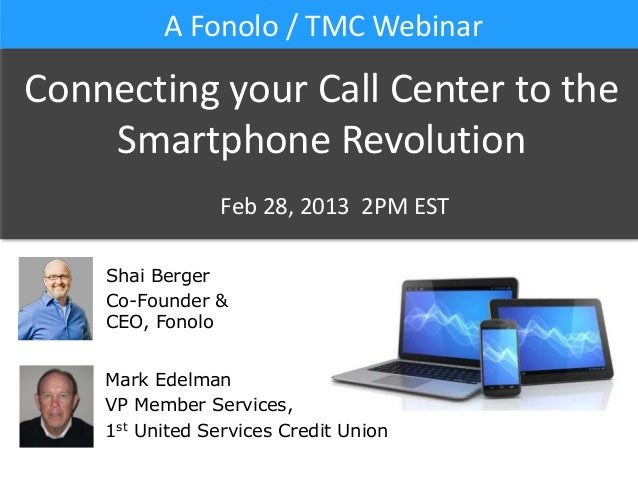 A Fonolo / TMC WebinarConnecting your Call Center to the    Smartphone Revolution                Feb 28, 2013 2PM EST    S...
