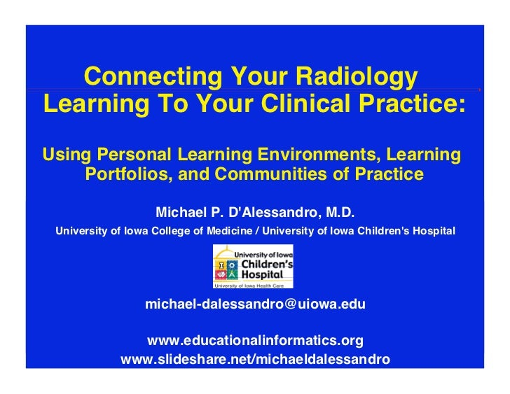 Connecting Your RadiologyLearning To Your Clinical Practice:Using Personal Learning Environments, Learning    Portfolios,...