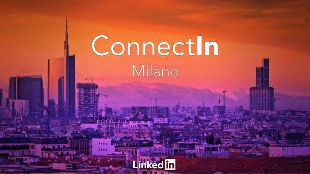 #connectinitalia Agenda Benvenuto Marcello Albergoni, Head of Italy, LinkedIn Building for the Future: HR & Talent Acquisi...