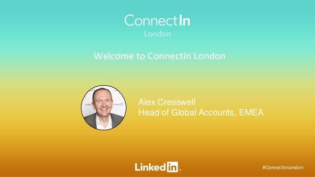 #ConnectInLondon Alex Cresswell Head of Global Accounts, EMEA Welcome to ConnectIn London