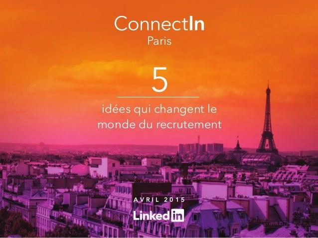 Paris 5 idées qui changent le monde du recrutement A v r i l 2 0 1 5