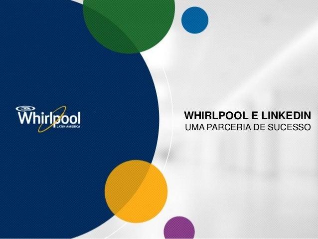 WHIRLPOOL E LINKEDIN UMA PARCERIA DE SUCESSO