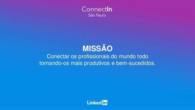 MISSÃO Conectar os profissionais do mundo todo tornando-os mais produtivos e bem-sucedidos.