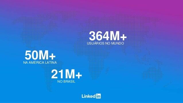 364M+USUÁRIOS NO MUNDO 50M+NA AMÉRICA LATINA 21M+NO BRASIL