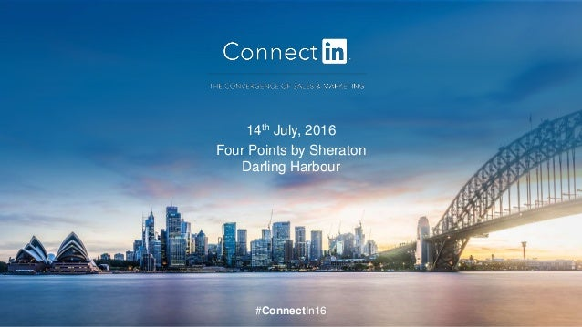 #ConnectIn16 14th July, 2016 Four Points by Sheraton Darling Harbour