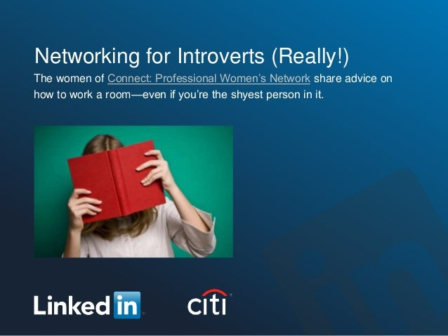 Networking for Introverts (Really!)The women of Connect: Professional Women's Network share advice onhow to work a room—ev...