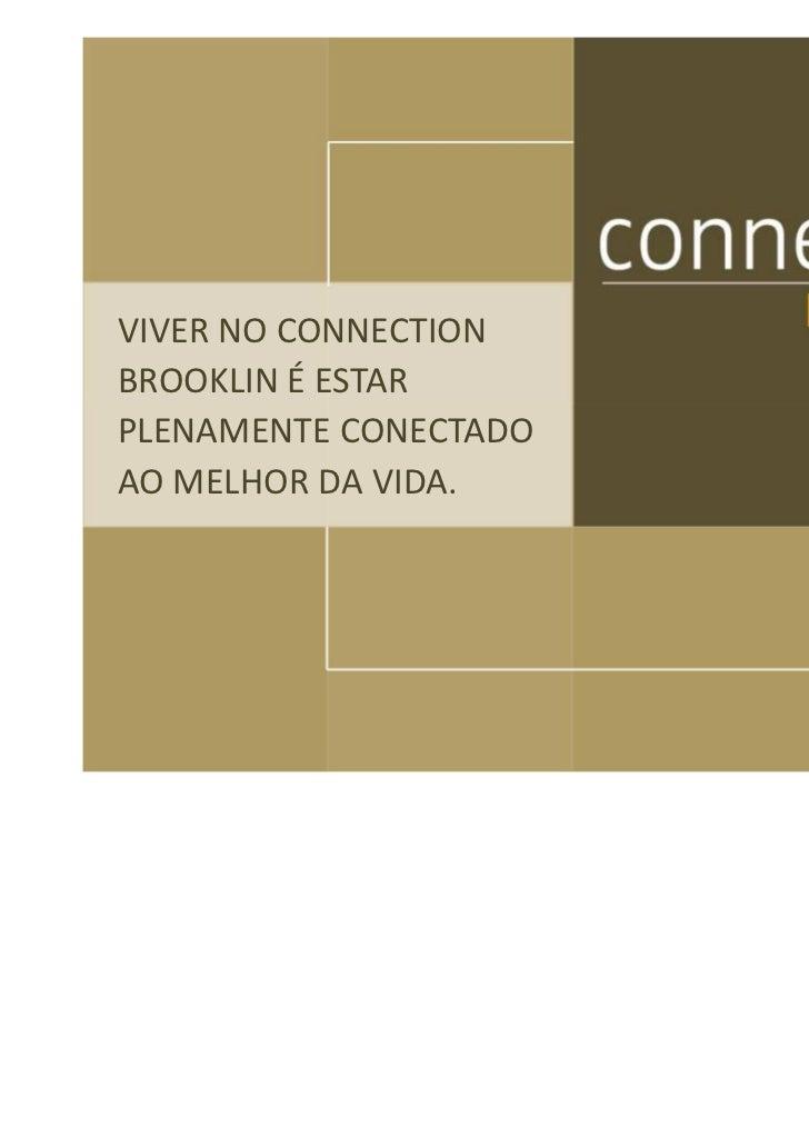 VIVER NO CONNECTIONBROOKLIN É ESTARPLENAMENTE CONECTADOAO MELHOR DA VIDA.