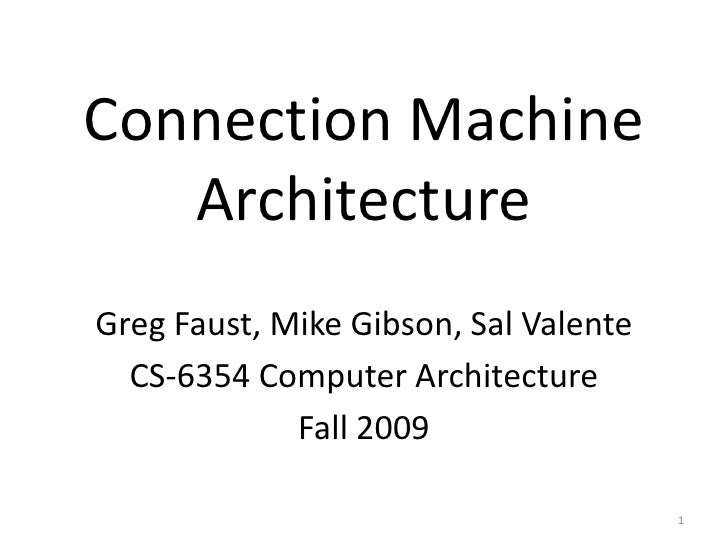 Connection MachineArchitecture<br />Greg Faust, Mike Gibson, Sal Valente<br />CS-6354 Computer Architecture<br />Fall 2009...