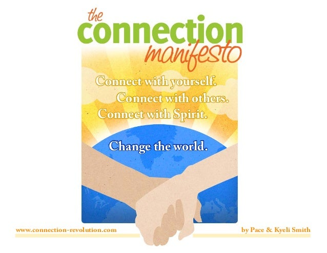 Connect with yourself. Connect with others. Connect with Spirit. Change the world. by Pace & Kyeli Smithwww.connection-rev...