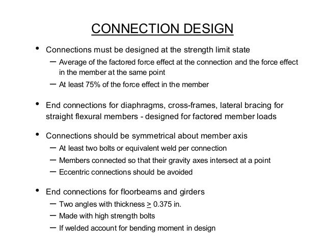 CONNECTION DESIGN•   Connections must be designed at the strength limit state     – Average of the factored force effect a...