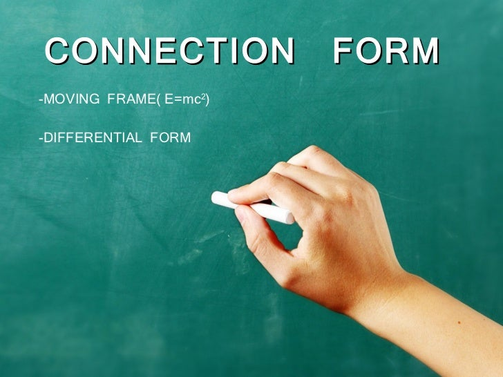 CONNECTION  FORM -MOVING  FRAME( E=mc 2 ) -DIFFERENTIAL  FORM