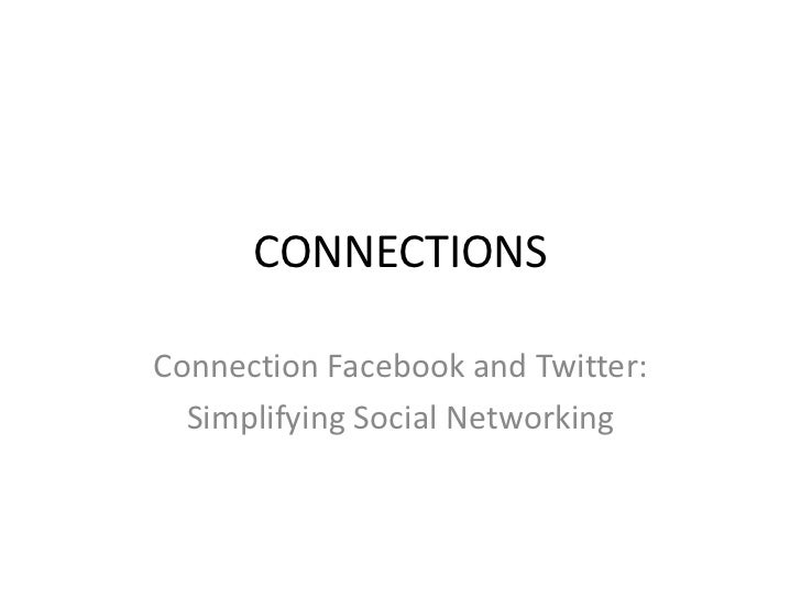 CONNECTIONS<br />Connection Facebook and Twitter:<br />Simplifying Social Networking<br />