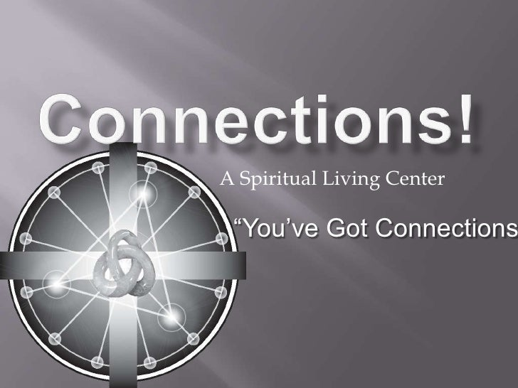 """Connections!<br />A Spiritual Living Center<br />""""You've Got Connections!""""<br />"""